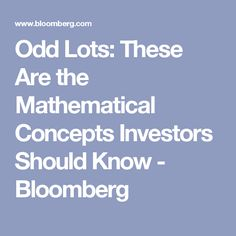 Odd Lots: These Are the Mathematical Concepts Investors Should Know - Bloomberg