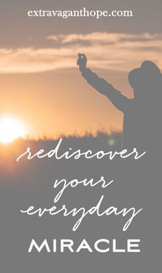 Rediscover Your Everyday Miracle - Extravagant Hope