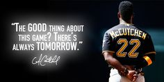 """""""The good thing about this game? There's always tomorrow."""" #Baseball #Quotes @piratesbaseball"""