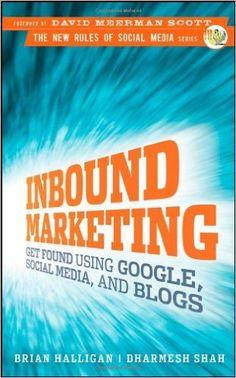 Inbound Marketing: Get Found Using Google, Social Media, and Blogs Inbound Marketing: Get Found Using Google, Social Media, & Blogs: Amazon.de: Brian Halligan, Dharmesh Shah, David Meerman Scott: Fremdsprachige Bücher