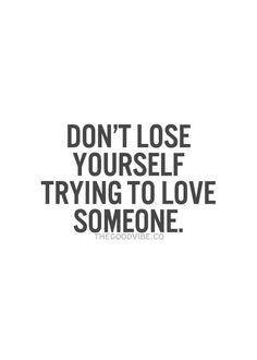 So true! Very well said! Don't lose yourself trying to love someone. Or trying to get someone to love you or even notice you. Inspirational Quotes Pictures, Great Quotes, Quotes To Live By, Me Quotes, Motivational Quotes, Inspiring Pictures, Qoutes, Dont Lose Yourself, Love Yourself Quotes