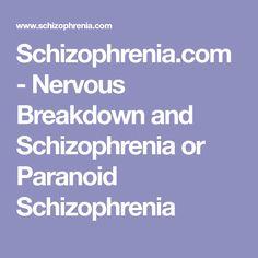 Schizophrenia.com - Nervous Breakdown and Schizophrenia or Paranoid Schizophrenia