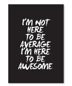 Look at this 'I'm Not Here to be Average' Wall Art on #zulily today!