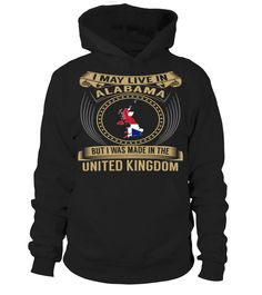 I May Live in Alabama But I Was Made in the United Kingdom Country T-Shirt V3 #UnitedKingdomShirts
