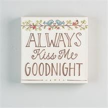 $19.99 Glory Haus GH-1070225 Always Kiss Me Goodnight Canvas Dimensions: 8.0L x 8.0W x 1.5H (in) http://piperlillies.com