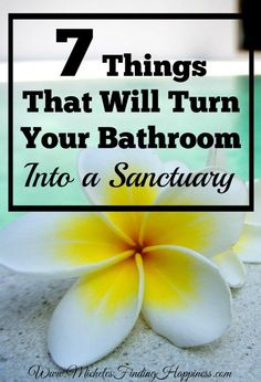 7 Things to that Will Turn Your Bathroom into a Sanctuary - Michele's Finding HappinessMichele's Finding Happiness
