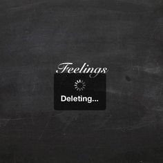 feelings..deleting...