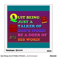 QUIT BEING JUST A TALKER OF GOD'S WORD! BE A DOER OF HIS WORD! - They say that talk is cheap but actions speak louder than words. You can be a talker of the Word but it is the doer of the Word that walks with God. $20.15 per wall decal.