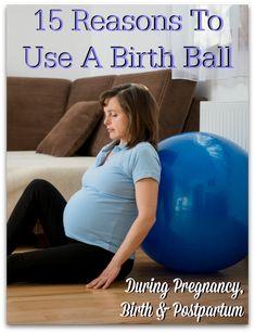 15 Reasons To Use A Birth Ball For Pregnancy, Birth & Postpartum