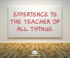 Experience is the teacher of all things. - Quote From Recite.com #RECITE #QUOTE