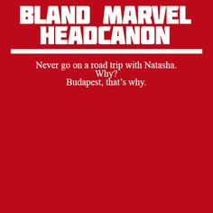 Bland Marvel Headcanons | Never go on a road trip with Natasha. Why? Budapest, that's why.