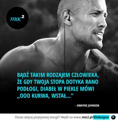 "Bądź takim rodzajem człowieka, że gdy Twoja stopa dotyka podłogi, gdy rano wstajesz, diabeł w piekle mówi ""Ooo kurwa, wstał…"" – Dwayne Johnson Sad Quotes, Inspirational Quotes, Weekend Humor, Dwayne Johnson, Life Rules, Life Motivation, Some Words, Self Development, Life Lessons"