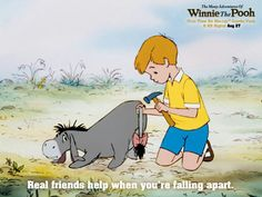 Real friends help u when your falling apart - winnie the pooh :) eyore and christopher robin