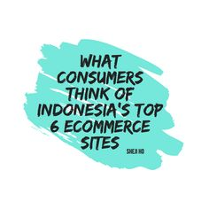 What consumers think of Indonesia's top 6 ecommerce sites Most Popular Sites, Stay Tuned, Ecommerce, Singapore, Insight, Entrepreneur, News, Link, Top