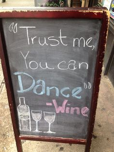 """Trust me you can Dance.""  ~ Wine"