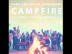 10,000 Reasons by Rend Collective Experiment in their new album Campfire is available on Itunes Now!