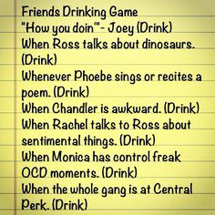 Friends Drinking Game we made up last week.