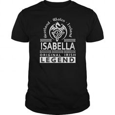 Make this funny name shirt Best ISABELLA ORIGINAL IRISH LEGEND NAME FRONT Shirt as a great for you or someone who named Isabella