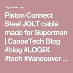 Piston Connect Steel JOLT cable made for Superman | CanoeTech Blog #blog #LOGiiX #tech #Vancouver #pistonconnect #steel #cables #iPhone