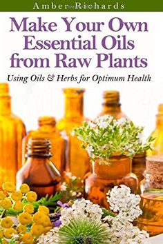 Check out this book on Make Your Own Essential Oils from Raw Plants: Using Oils & Herbs for Optimum Health. Save pin to revisit later