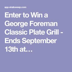 Enter to Win a George Foreman Classic Plate Grill - Ends September 13th at…