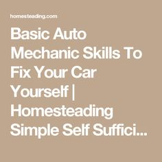 Basic Auto Mechanic Skills To Fix Your Car Yourself | Homesteading Simple Self Sufficient Off-The-Grid | Homesteading.com