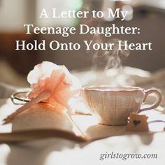 A Letter to My Teenage Daughter:  Hold Onto Your H...