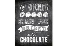 """""""The Wicked Witch Can be Bribed with Chocolate.""""  Halloween chalkboard printable art."""