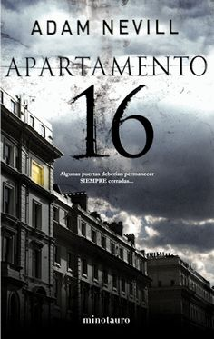 Apartment 16 by Adam Nevill Genre: Horror Publisher: Pan Publishing Information: Paperback, 368 pages ISBN 0330514962 ISBN