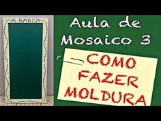 Curso de Mosaico 3   Como fazer moldura de mosaico   DIY - YouTube