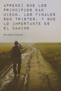 """""""Aprendí que los #Principios dan #Miedo, los #Finales son #Tristes, y que lo importante es el #Camino"""". @candidman #Frases #Motivacion #Candidman"""