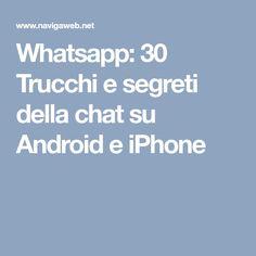 Whatsapp: 30 Trucchi e segreti della chat su Android e iPhone