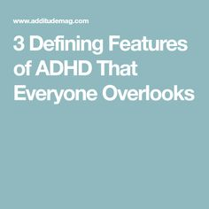 3 Defining Features of ADHD That Everyone Overlooks Adhd Odd, Adhd And Autism, Adhd Facts, Adhd Diagnosis, Adhd Help, Adhd Brain, Attention Deficit Disorder, Adhd Strategies, Adhd Symptoms