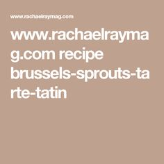 www.rachaelraymag.com recipe brussels-sprouts-tarte-tatin