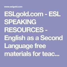 ESLgold.com - ESL SPEAKING RESOURCES - English as a Second Language free materials for teaching and study