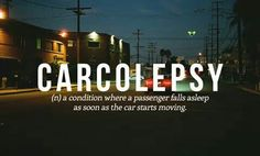 carcolepsy (n.) | Not entirely sure that's a real word...