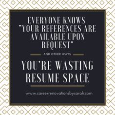 Everyone knows your references are available upon request, so stop wasting space!