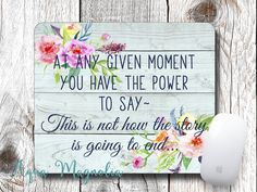 At Any Given Moment You Have the Power to Say ~ This is not how the story is going to end - Mouse Pad - Desk Accessory - Inspirational Quote by AquaMagnolia on Etsy