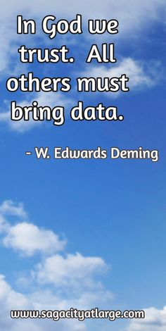 In God we trust.  All others must bring data. / - W. Edwards Deming / www.sagacityatlarge.com In God We Trust, Human Resources, Bring It On