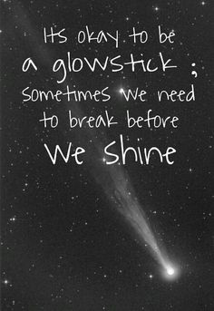 """It's okay to be a glowstick."" #shine #happiness #strength"
