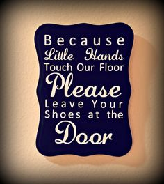 Because Little Hands.../ Please Remove Your Shoe Sign / Take Shoes Off Sign / No Shoes Sign