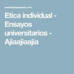 Etica individual - Ensayos universitarios - Ajiaajiaajia
