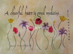A Cheerful Heart - (watercolor)  by Carol Tribou - Print available for purchase ---*--- Beautiful script accompanying painting