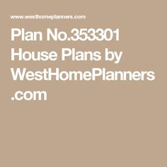 Plan No.353301 House Plans by WestHomePlanners.com