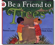 Be a Friend to Trees by Patricia Lauber, Holly Keller (Illustrator). Arbor Day books for children.