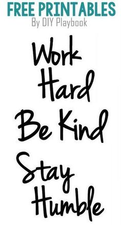 Free Printables: Stay Humble. Work Hard. Be Kind.