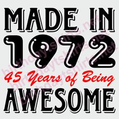 Made In 1972 45 Years of Being Awesome Tee Shirts