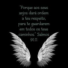 """""""Porque aos seus anjos dará ordem a teu respeito, para te guardarem em todos os teus caminhos."""" Salmos 91:11"""