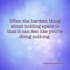 Sometimes holding space feels like doing nothing - Heather Plett Loving An Addict, Doula Business, Space Quotes, Reflective Practice, Holding Space, Supportive Friends, Meant To Be Together, Abusive Relationship, Get To Know Me