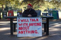 """Wonderful man and idea.   """"I set up this table near other individuals and organizations tabling for political, religious and other causes. When people approach I offer to talk to them about whatever they would like."""""""